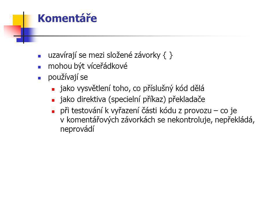 Komentáře uzavírají se mezi složené závorky { } mohou být víceřádkové používají se jako vysvětlení toho, co příslušný kód dělá jako direktiva (speciel