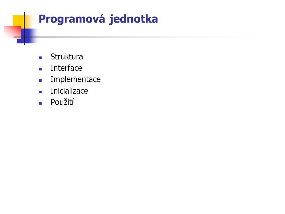 Programová jednotka Struktura Interface Implementace Inicializace Použití