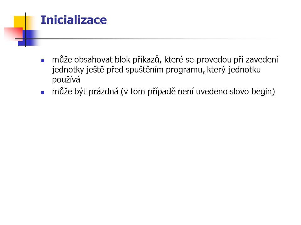 Inicializace může obsahovat blok příkazů, které se provedou při zavedení jednotky ještě před spuštěním programu, který jednotku používá může být prázdná (v tom případě není uvedeno slovo begin)