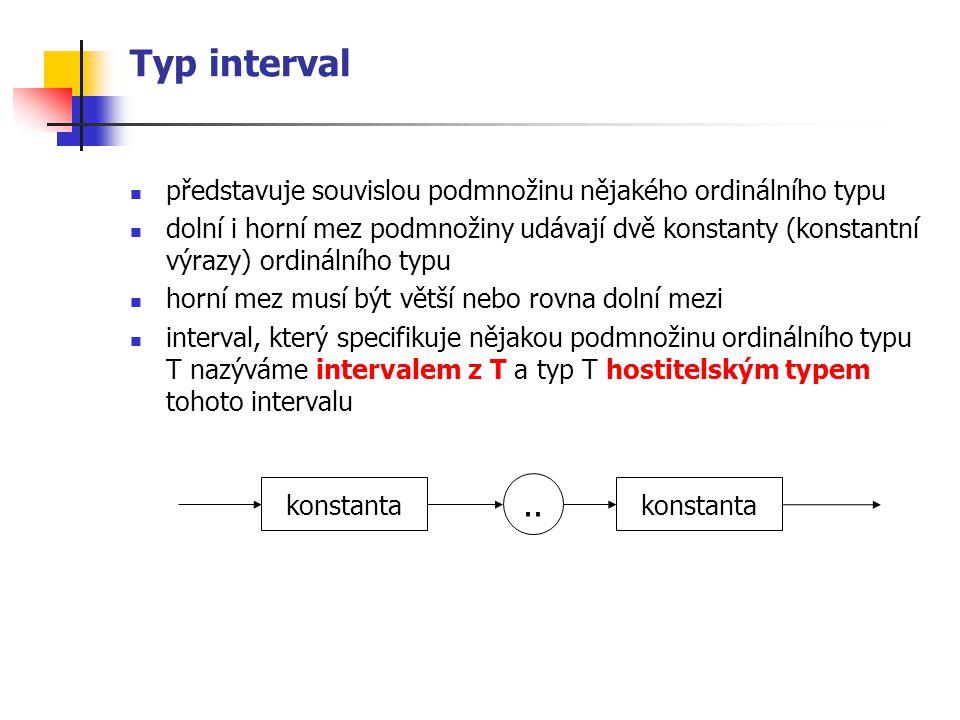Typ interval představuje souvislou podmnožinu nějakého ordinálního typu dolní i horní mez podmnožiny udávají dvě konstanty (konstantní výrazy) ordinál