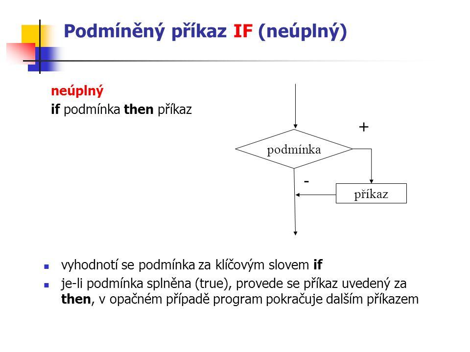 Podmíněný příkaz IF (neúplný) vyhodnotí se podmínka za klíčovým slovem if je-li podmínka splněna (true), provede se příkaz uvedený za then, v opačném