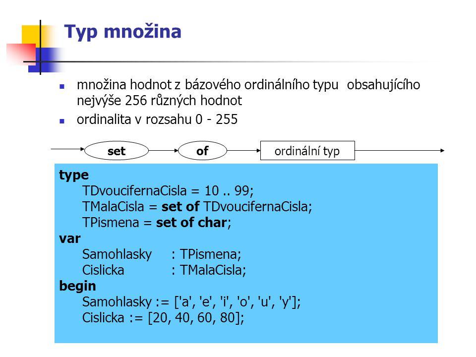 Typ množina množina hodnot z bázového ordinálního typu obsahujícího nejvýše 256 různých hodnot ordinalita v rozsahu 0 - 255 setordinální typof type TDvoucifernaCisla = 10..