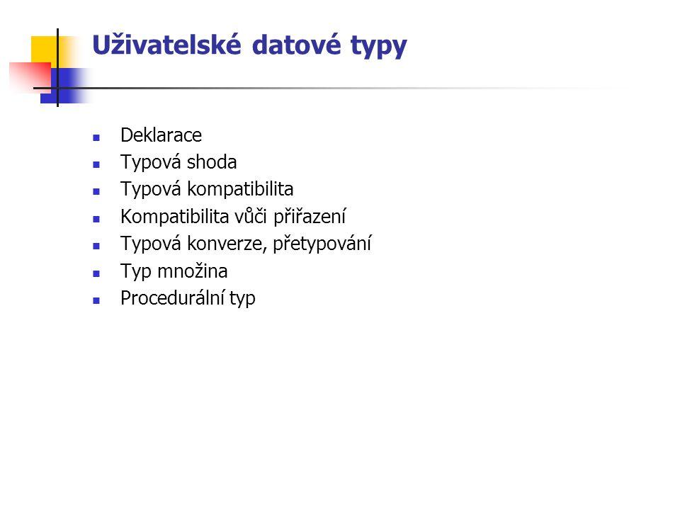 Uživatelské datové typy Deklarace Typová shoda Typová kompatibilita Kompatibilita vůči přiřazení Typová konverze, přetypování Typ množina Procedurální typ
