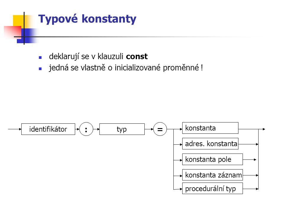 Typové konstanty deklarují se v klauzuli const jedná se vlastně o inicializované proměnné .