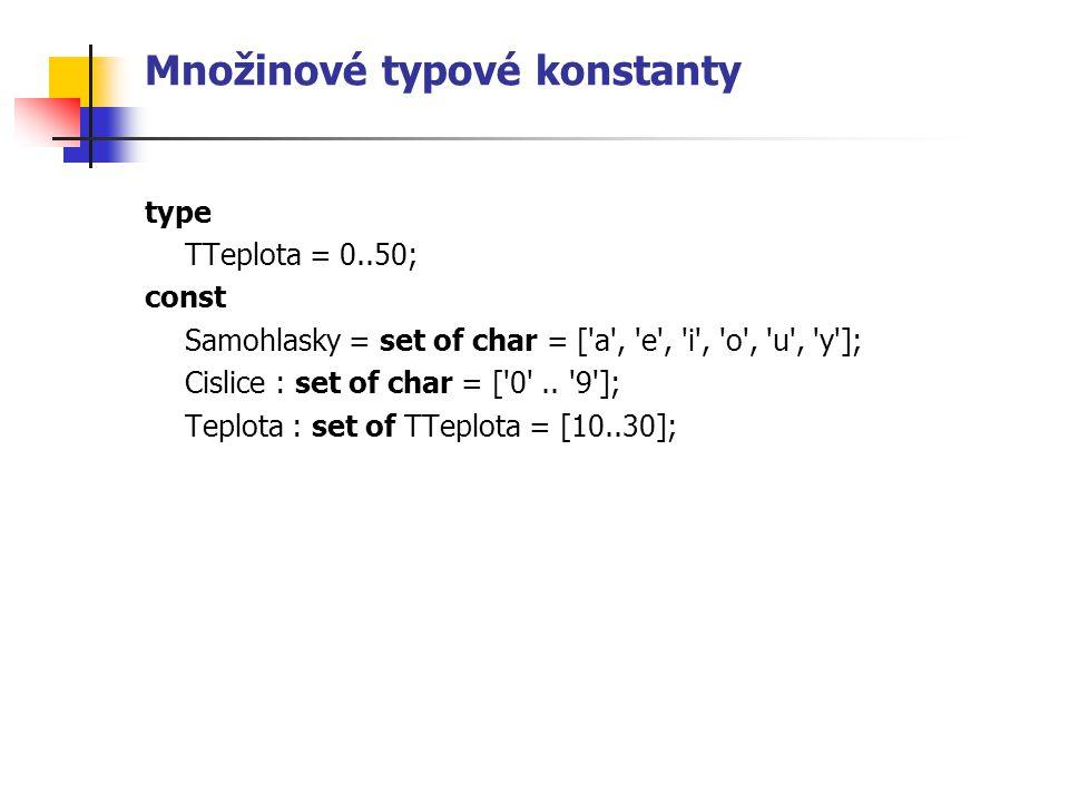 Množinové typové konstanty type TTeplota = 0..50; const Samohlasky = set of char = [ a , e , i , o , u , y ]; Cislice : set of char = [ 0 ..