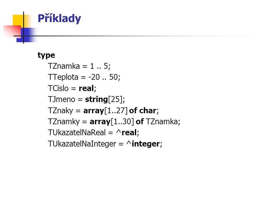 Příklady type TZima = (prosinec, leden, unor); TMalaPismena = a ..