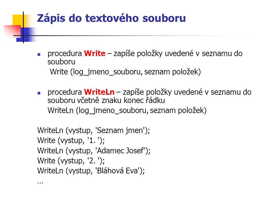 Zápis do textového souboru procedura Write – zapíše položky uvedené v seznamu do souboru Write (log_jmeno_souboru, seznam položek) procedura WriteLn –