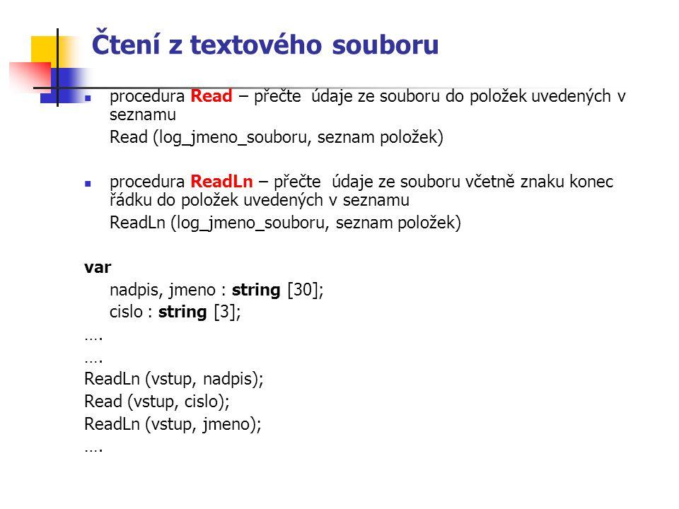Čtení z textového souboru procedura Read – přečte údaje ze souboru do položek uvedených v seznamu Read (log_jmeno_souboru, seznam položek) procedura R