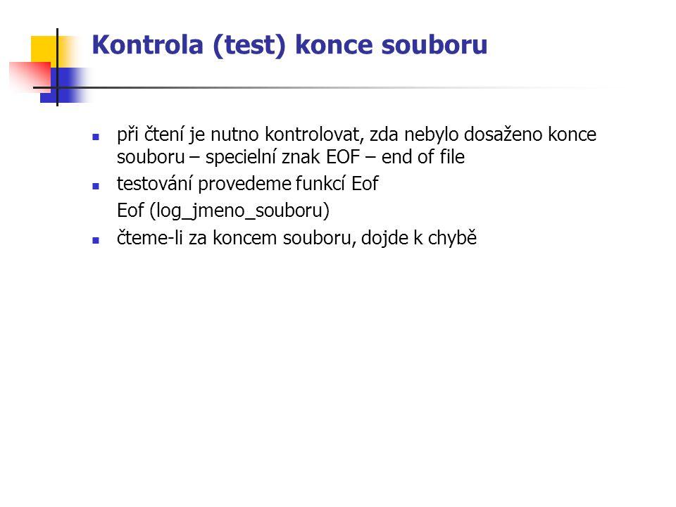 Kontrola (test) konce souboru při čtení je nutno kontrolovat, zda nebylo dosaženo konce souboru – specielní znak EOF – end of file testování provedeme