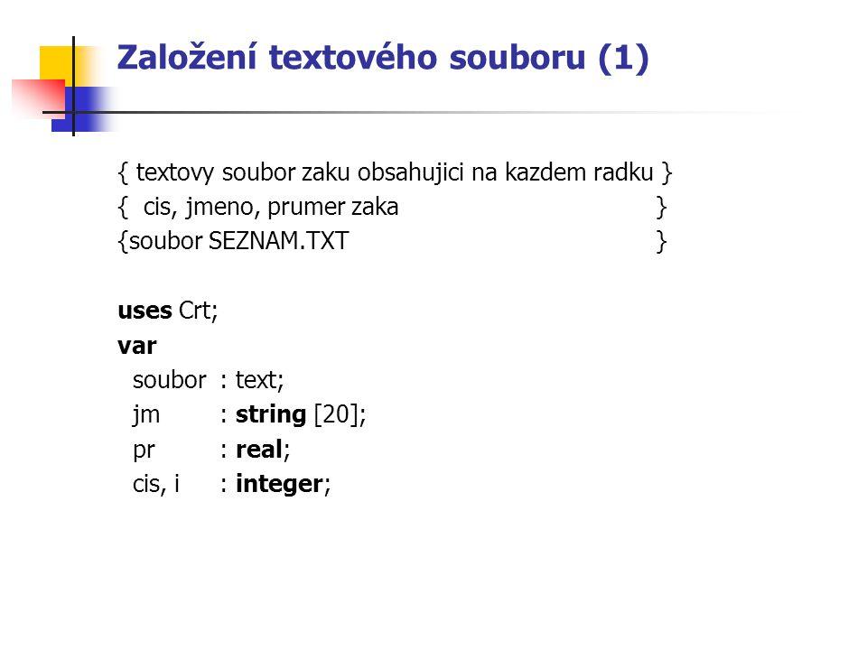 Založení textového souboru (1) { textovy soubor zaku obsahujici na kazdem radku } { cis, jmeno, prumer zaka } {soubor SEZNAM.TXT } uses Crt; var soubo