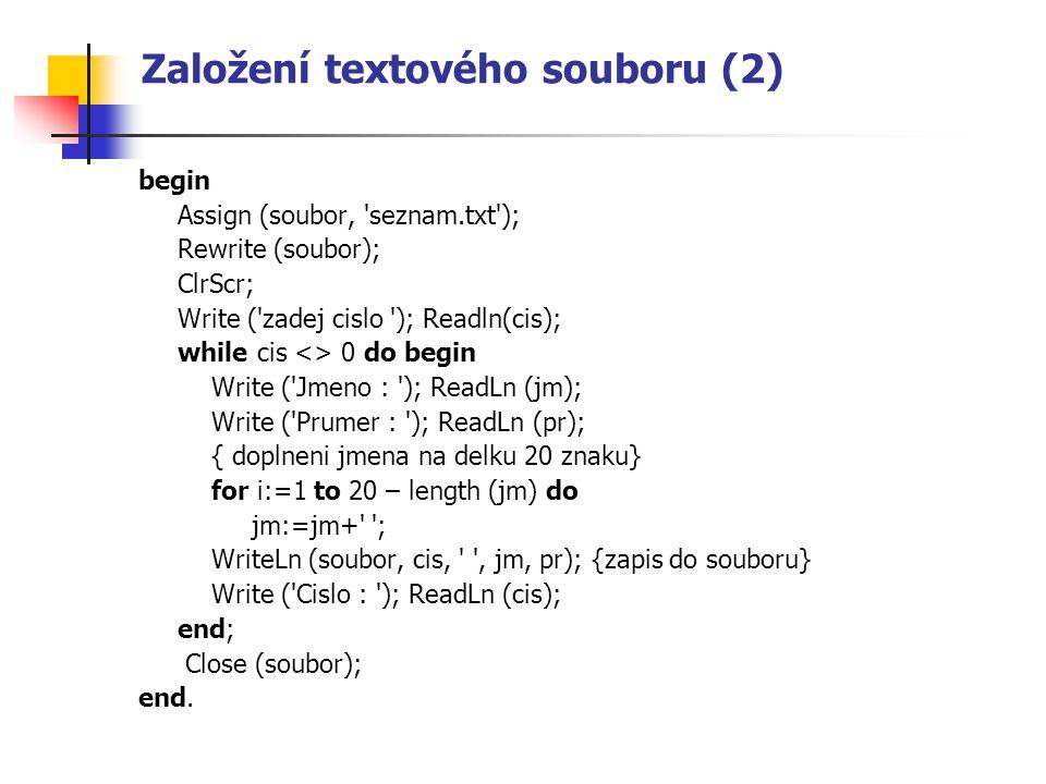 Založení textového souboru (2) begin Assign (soubor, 'seznam.txt'); Rewrite (soubor); ClrScr; Write ('zadej cislo '); Readln(cis); while cis <> 0 do b
