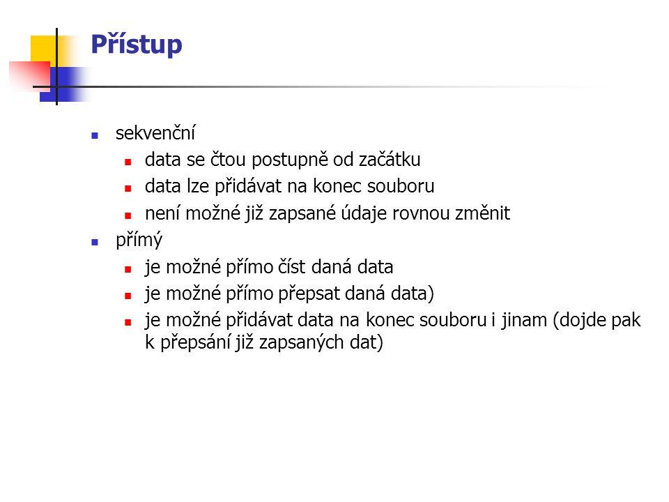 Přístup sekvenční data se čtou postupně od začátku data lze přidávat na konec souboru není možné již zapsané údaje rovnou změnit přímý je možné přímo