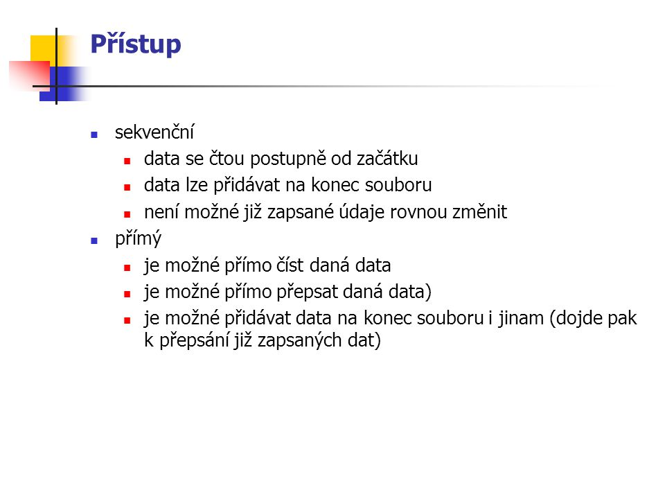 Založení textového souboru (2) begin Assign (soubor, seznam.txt ); Rewrite (soubor); ClrScr; Write ( zadej cislo ); Readln(cis); while cis <> 0 do begin Write ( Jmeno : ); ReadLn (jm); Write ( Prumer : ); ReadLn (pr); { doplneni jmena na delku 20 znaku} for i:=1 to 20 – length (jm) do jm:=jm+ ; WriteLn (soubor, cis, , jm, pr); {zapis do souboru} Write ( Cislo : ); ReadLn (cis); end; Close (soubor); end.