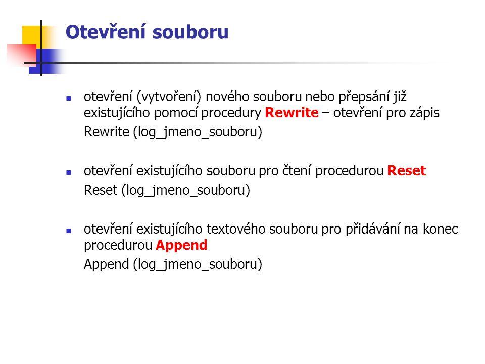 Menu pro práci se souborem – funkce Menu function Menu : char; var volba : char; begin ClrScr; GotoXY(20,1); writeln( *********************************** ); GotoXY(20,2); writeln( * PRACE SE SOUBOREM ł ); GotoXY(20,3); writeln( *********************************** ); GotoXY(20,4); writeln( * Zalozeni souboru............