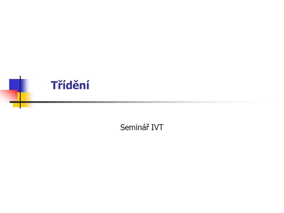 Bubble Sort procedure BubbleSort ( var A: TPole ; N : word); var I, J : word; tmp : TPrvek; begin for I := 1 to N - 1 do for J := 1 to N - i do if A[J] > A[J+1] then begin tmp := A[J]; A[J] := A[J+1]; A[J+1] := tmp end;