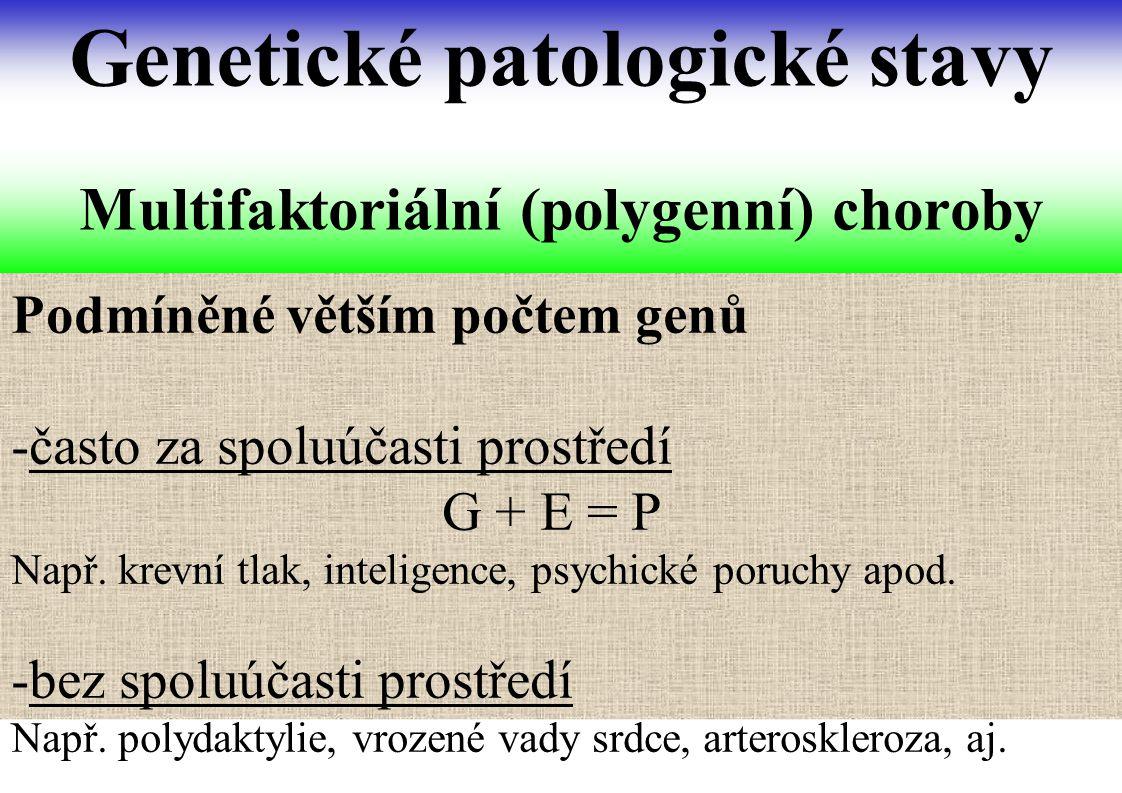 Podmíněné větším počtem genů -často za spoluúčasti prostředí G + E = P Např. krevní tlak, inteligence, psychické poruchy apod. -bez spoluúčasti prostř