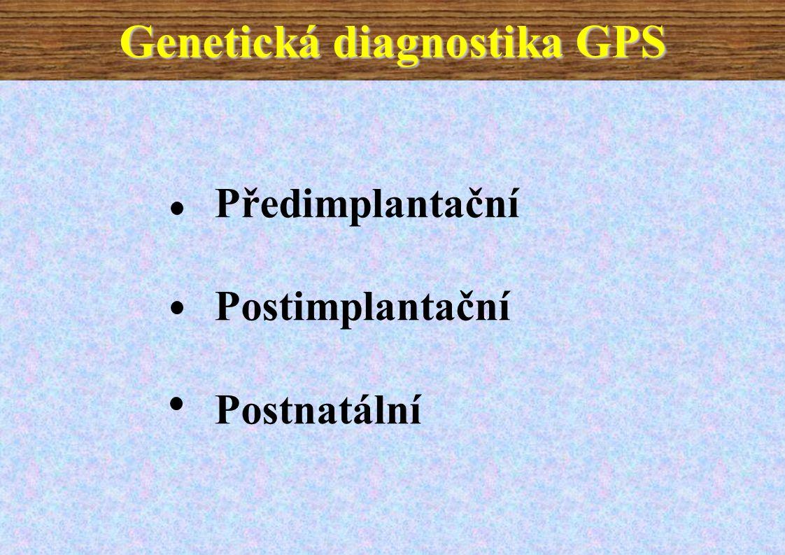 Genetická diagnostika GPS Předimplantační Postimplantační Postnatální