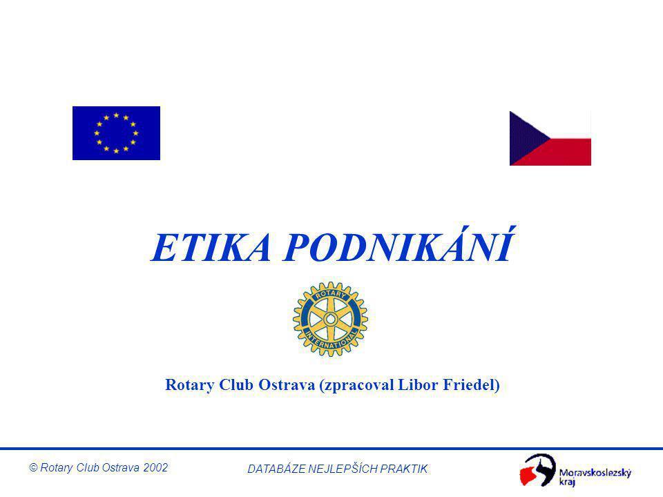 © Rotary Club Ostrava 2002 DATABÁZE NEJLEPŠÍCH PRAKTIK ETIKA PODNIKÁNÍ Rotary Club Ostrava (zpracoval Libor Friedel)