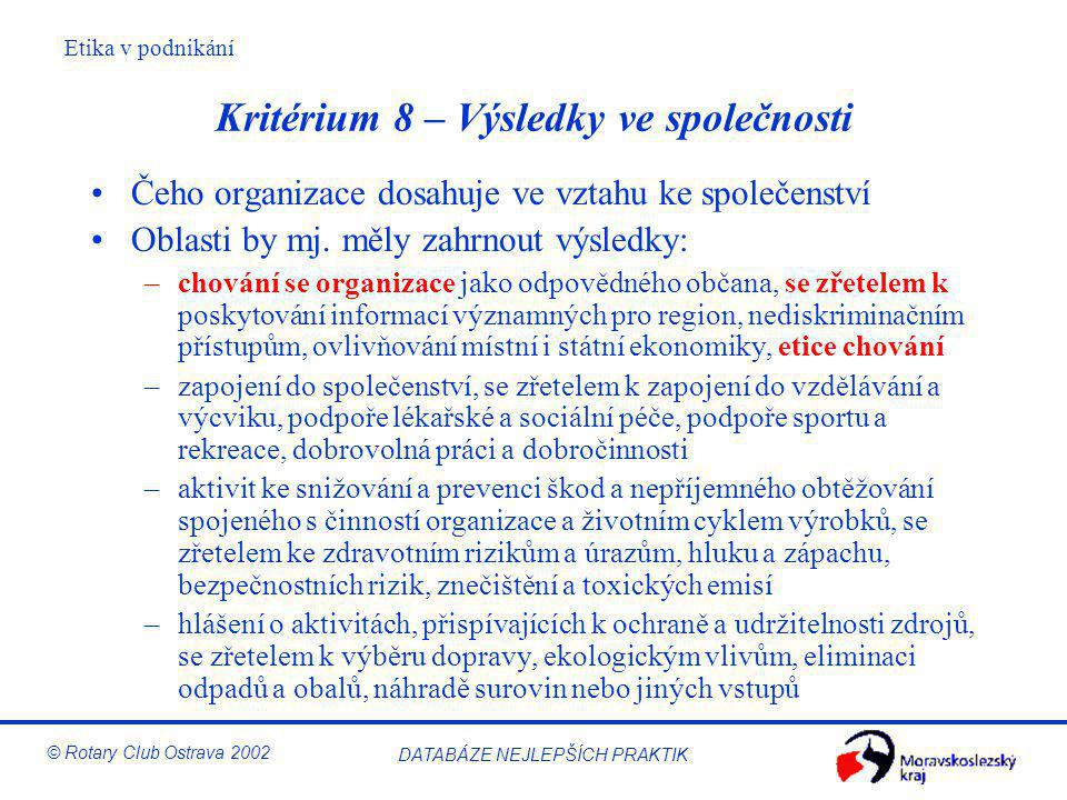 Etika v podnikání © Rotary Club Ostrava 2002 DATABÁZE NEJLEPŠÍCH PRAKTIK Kritérium 8 – Výsledky ve společnosti Čeho organizace dosahuje ve vztahu ke s
