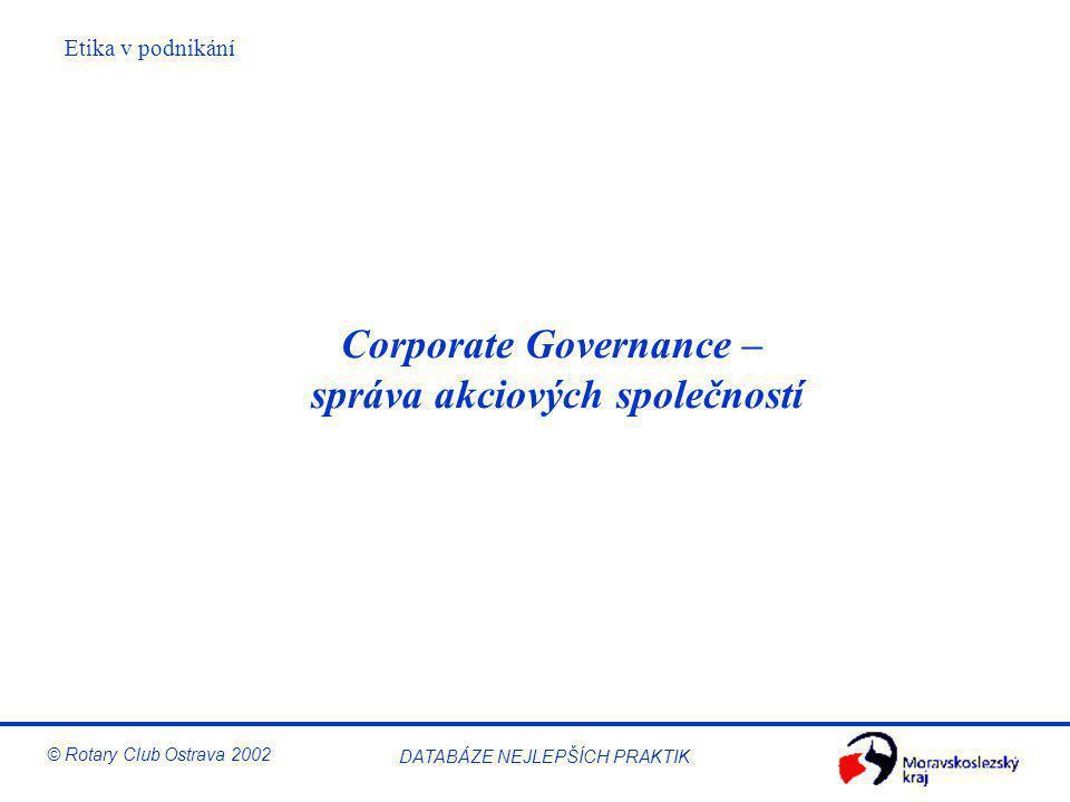 Etika v podnikání © Rotary Club Ostrava 2002 DATABÁZE NEJLEPŠÍCH PRAKTIK Corporate Governance – správa akciových společností