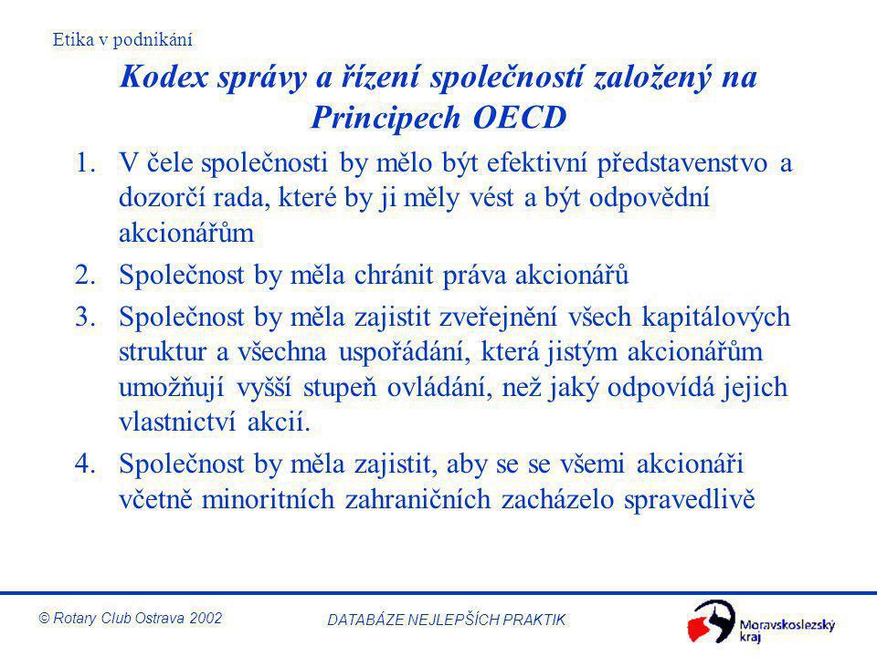 Etika v podnikání © Rotary Club Ostrava 2002 DATABÁZE NEJLEPŠÍCH PRAKTIK Kodex správy a řízení společností založený na Principech OECD 1.V čele společ