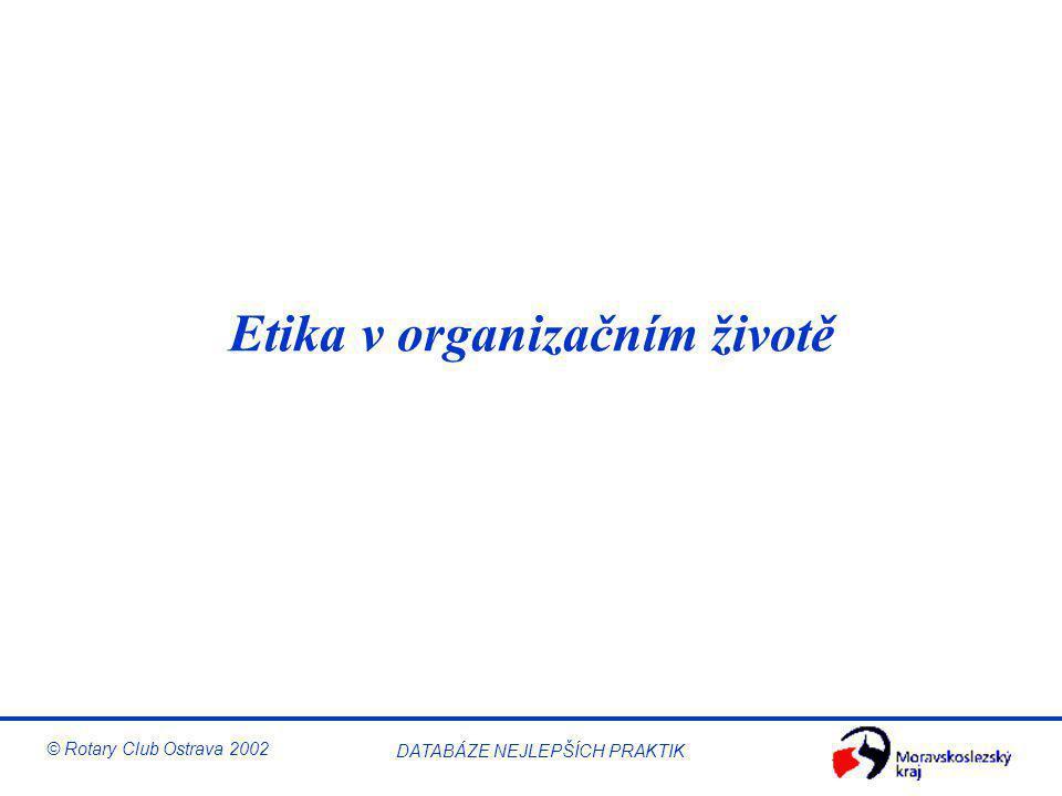 © Rotary Club Ostrava 2002 DATABÁZE NEJLEPŠÍCH PRAKTIK Etika v organizačním životě