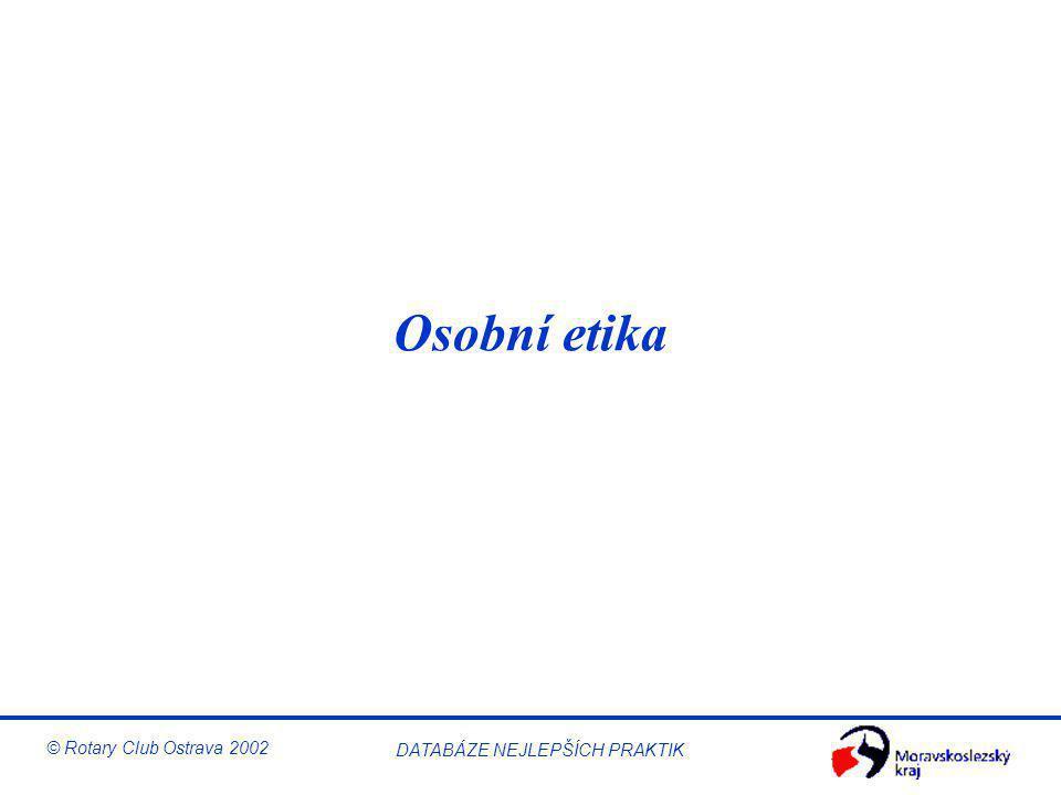 © Rotary Club Ostrava 2002 DATABÁZE NEJLEPŠÍCH PRAKTIK Osobní etika