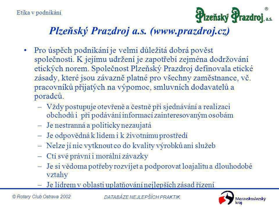 Etika v podnikání © Rotary Club Ostrava 2002 DATABÁZE NEJLEPŠÍCH PRAKTIK Plzeňský Prazdroj a.s. (www.prazdroj.cz) Pro úspěch podnikání je velmi důleži