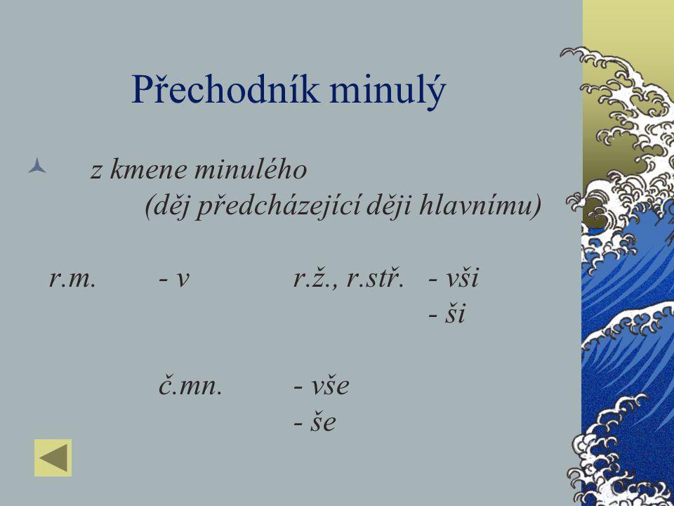 Přechodník přítomný z kmene přítomného (děj předcházející) r.m.