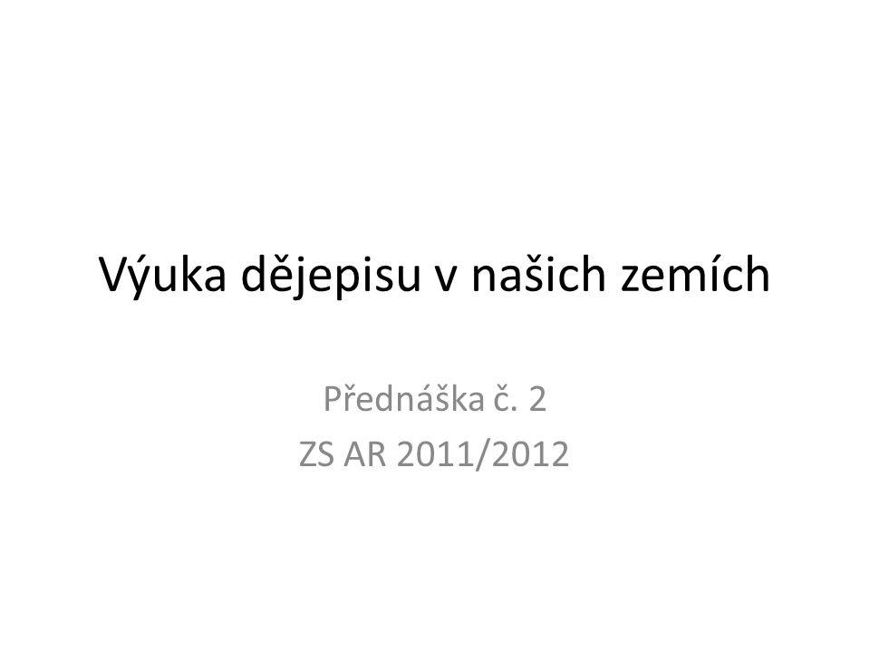 Výuka dějepisu v našich zemích Přednáška č. 2 ZS AR 2011/2012