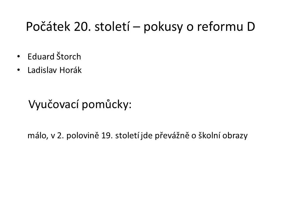 Počátek 20.století – pokusy o reformu D Eduard Štorch Ladislav Horák Vyučovací pomůcky: málo, v 2.