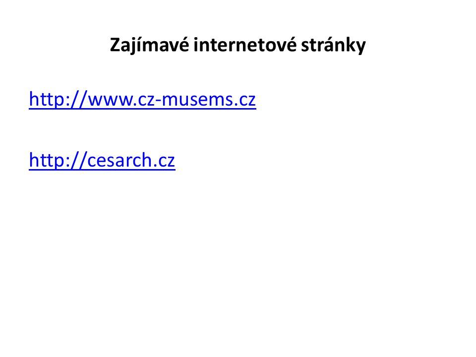 Zajímavé internetové stránky http://www.cz-musems.cz http://cesarch.cz