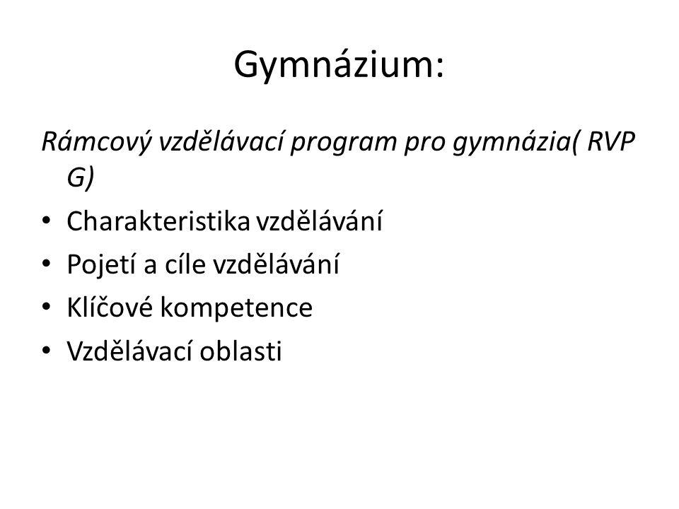 Gymnázium: Rámcový vzdělávací program pro gymnázia( RVP G) Charakteristika vzdělávání Pojetí a cíle vzdělávání Klíčové kompetence Vzdělávací oblasti