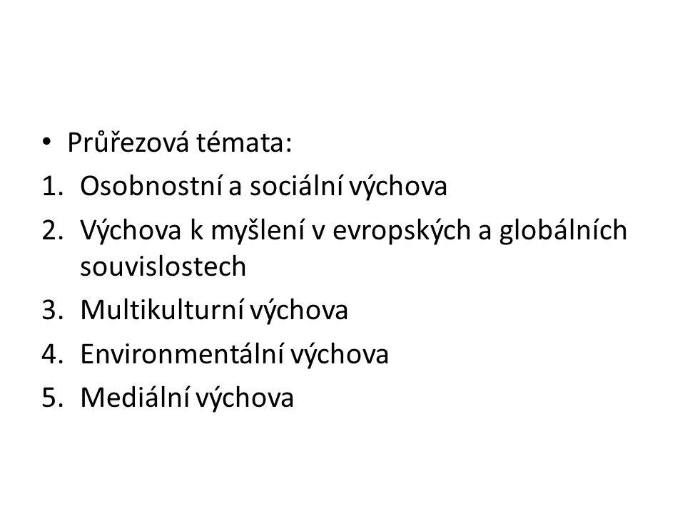 Průřezová témata: 1.Osobnostní a sociální výchova 2.Výchova k myšlení v evropských a globálních souvislostech 3.Multikulturní výchova 4.Environmentáln