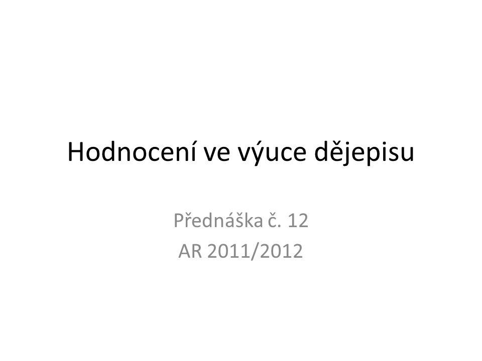 Hodnocení ve výuce dějepisu Přednáška č. 12 AR 2011/2012