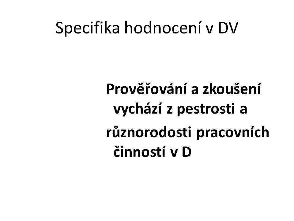 Specifika hodnocení v DV Prověřování a zkoušení vychází z pestrosti a různorodosti pracovních činností v D