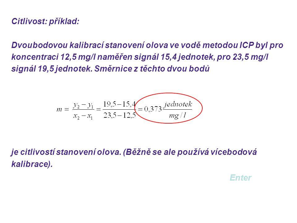 Citlivost: příklad: Dvoubodovou kalibrací stanovení olova ve vodě metodou ICP byl pro koncentraci 12,5 mg/l naměřen signál 15,4 jednotek, pro 23,5 mg/