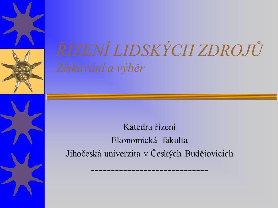 ŘÍZENÍ LIDSKÝCH ZDROJŮ Získávání a výběr Katedra řízení Ekonomická fakulta Jihočeská univerzita v Českých Budějovicích -----------------------------
