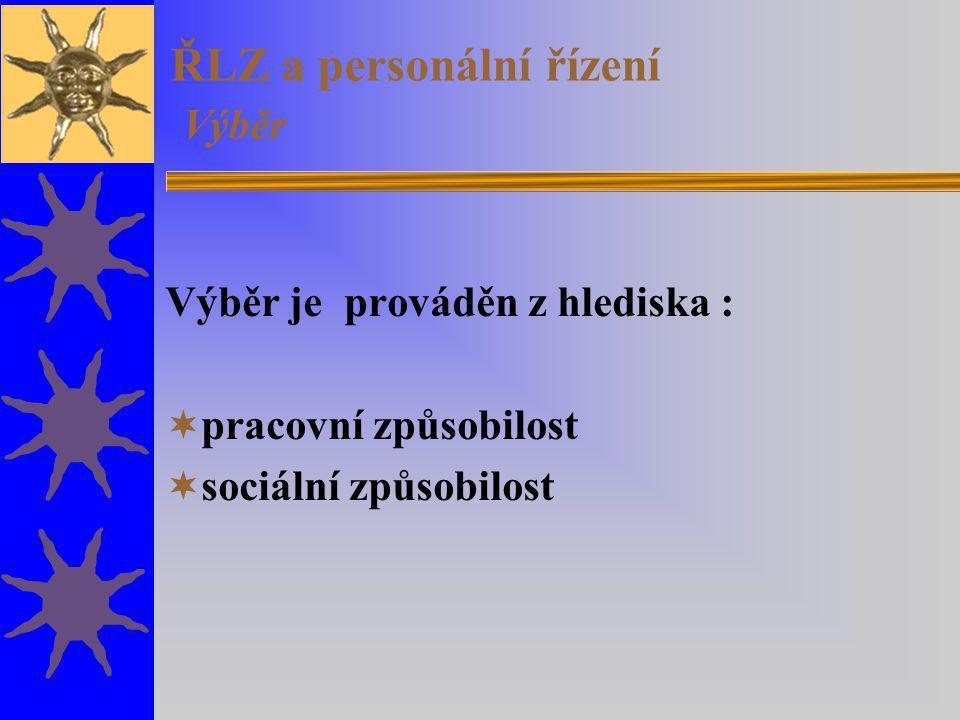 ŘLZ a personální řízení Výběr Výběr je prováděn z hlediska :  pracovní způsobilost  sociální způsobilost