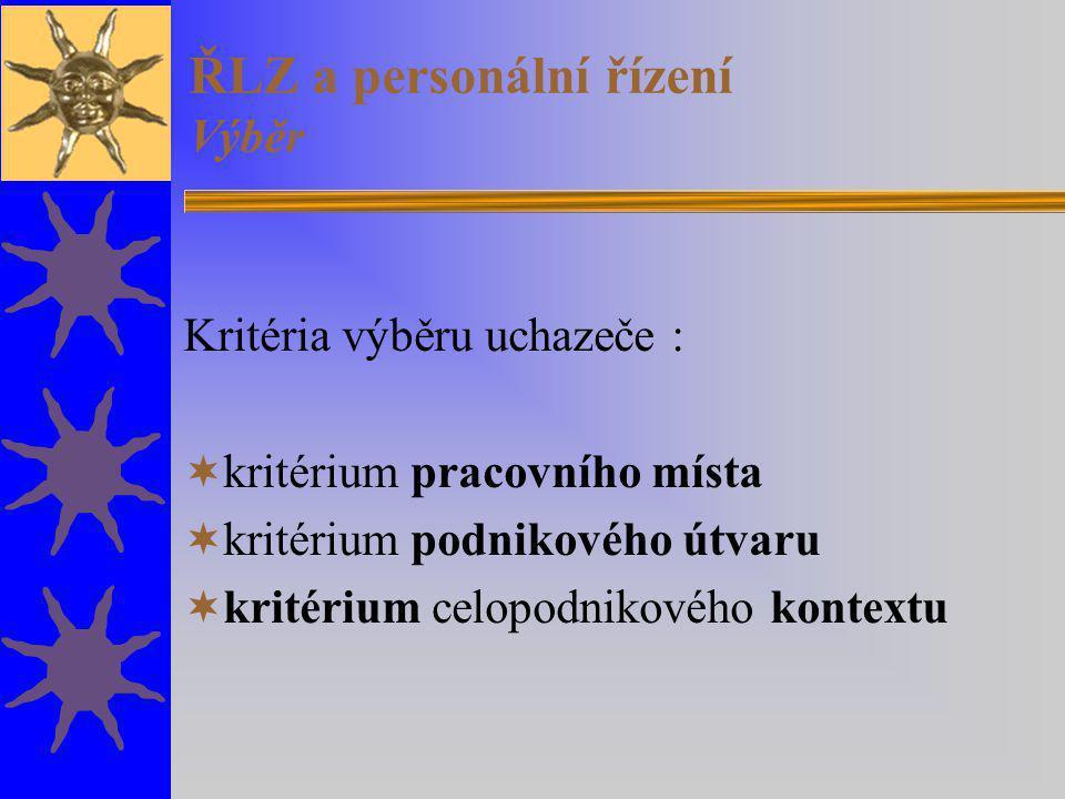ŘLZ a personální řízení Výběr Kritéria výběru uchazeče :  kritérium pracovního místa  kritérium podnikového útvaru  kritérium celopodnikového konte