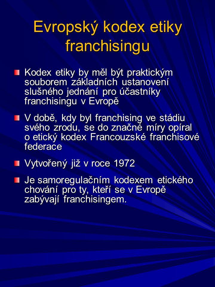 Evropský kodex etiky franchisingu Kodex etiky by měl být praktickým souborem základních ustanovení slušného jednání pro účastníky franchisingu v Evrop