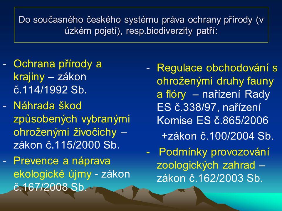 Do současného českého systému práva ochrany přírody (v úzkém pojetí), resp.biodiverzity patří: -Ochrana přírody a krajiny – zákon č.114/1992 Sb. -Náhr