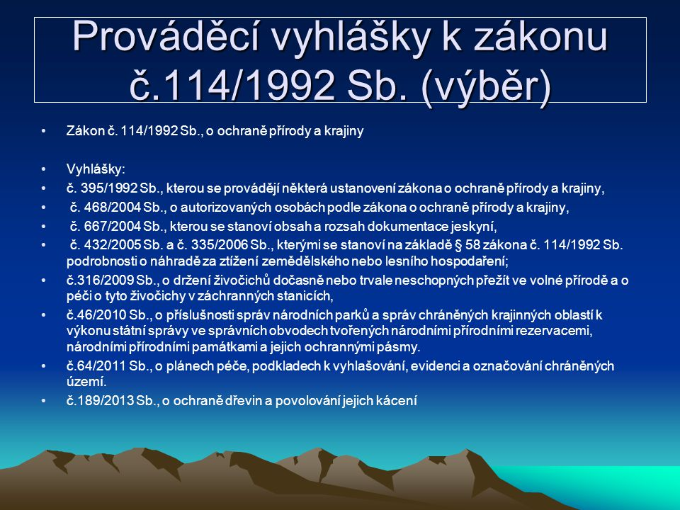 Prováděcí vyhlášky k zákonu č.114/1992 Sb. (výběr) Zákon č. 114/1992 Sb., o ochraně přírody a krajiny Vyhlášky: č. 395/1992 Sb., kterou se provádějí n