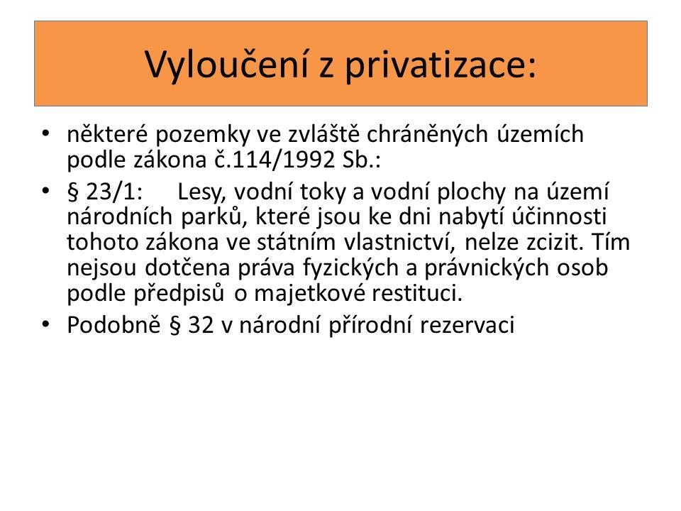 Vyloučení z privatizace: některé pozemky ve zvláště chráněných územích podle zákona č.114/1992 Sb.: § 23/1:Lesy, vodní toky a vodní plochy na území ná