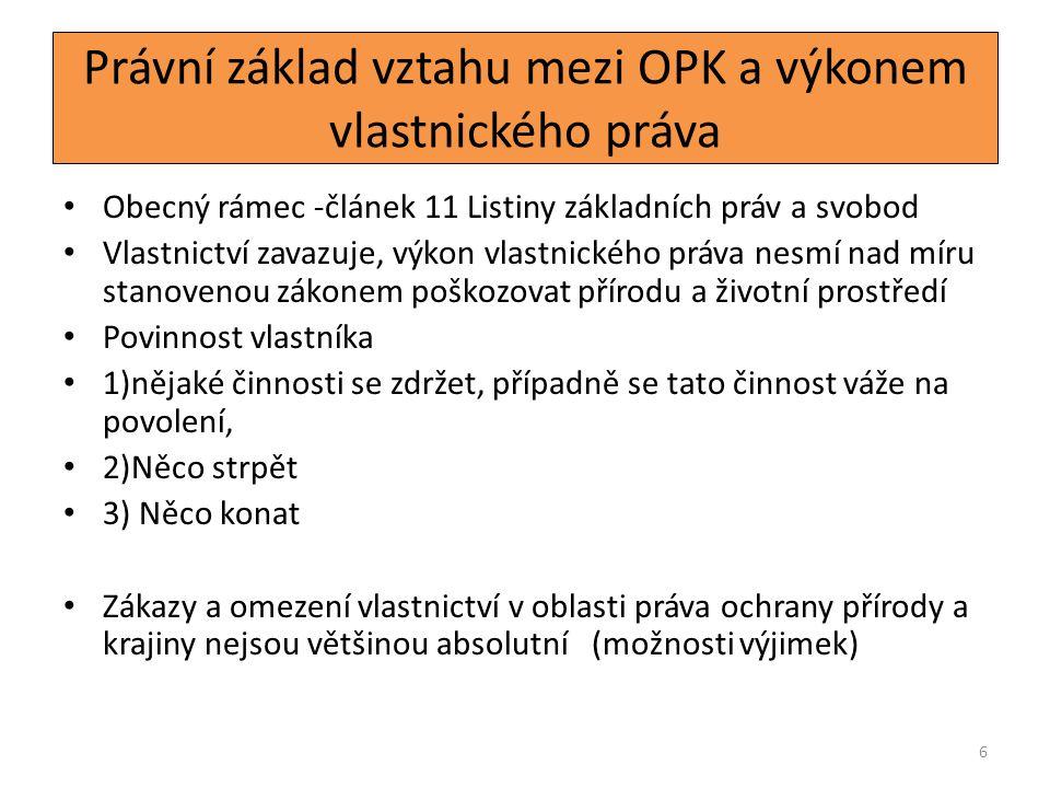 6 Právní základ vztahu mezi OPK a výkonem vlastnického práva Obecný rámec -článek 11 Listiny základních práv a svobod Vlastnictví zavazuje, výkon vlas