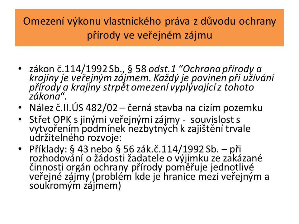 """Omezení výkonu vlastnického práva z důvodu ochrany přírody ve veřejném zájmu zákon č.114/1992 Sb., § 58 odst.1 """"Ochrana přírody a krajiny je veřejným"""