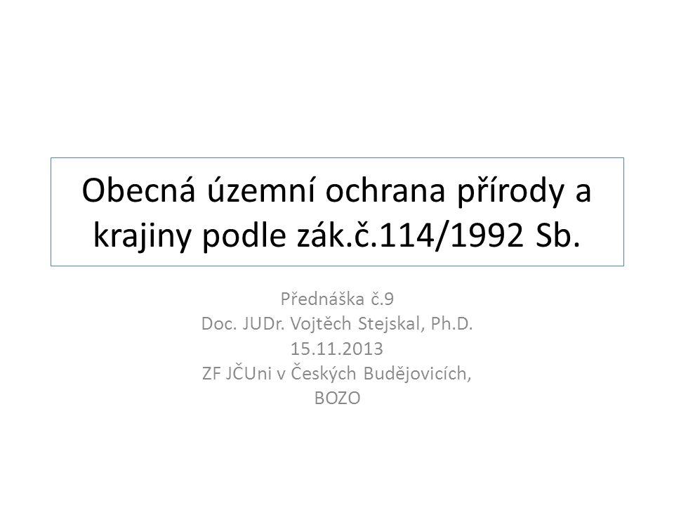 Obecná územní ochrana přírody a krajiny podle zák.č.114/1992 Sb. Přednáška č.9 Doc. JUDr. Vojtěch Stejskal, Ph.D. 15.11.2013 ZF JČUni v Českých Budějo