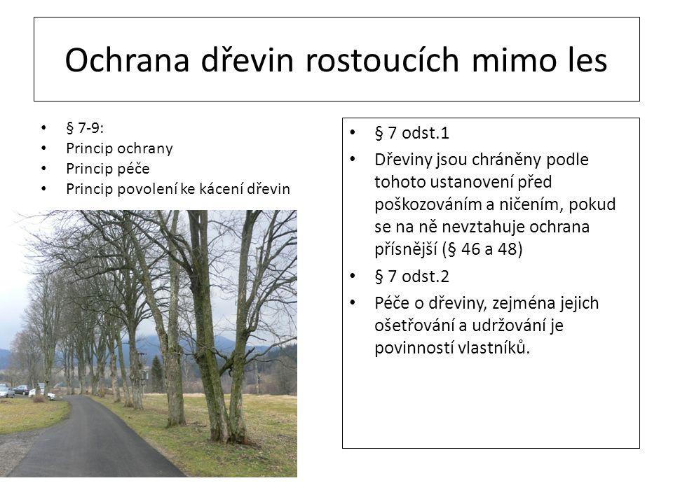 Ochrana dřevin rostoucích mimo les § 7-9: Princip ochrany Princip péče Princip povolení ke kácení dřevin § 7 odst.1 Dřeviny jsou chráněny podle tohoto