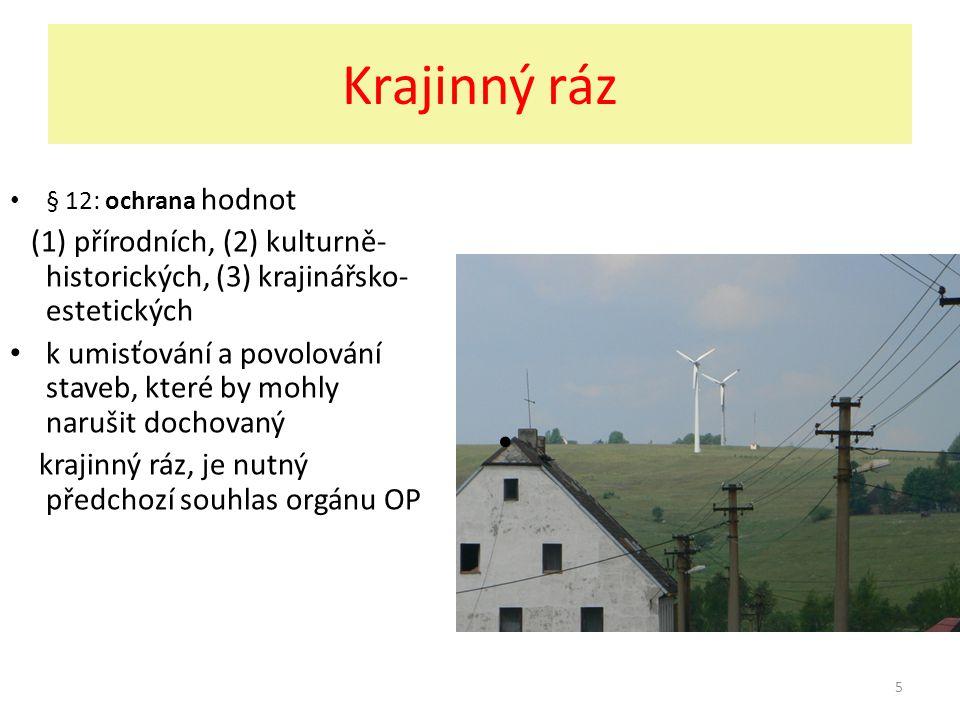5 Krajinný ráz § 12: ochrana hodnot (1) přírodních, (2) kulturně- historických, (3) krajinářsko- estetických k umisťování a povolování staveb, které b