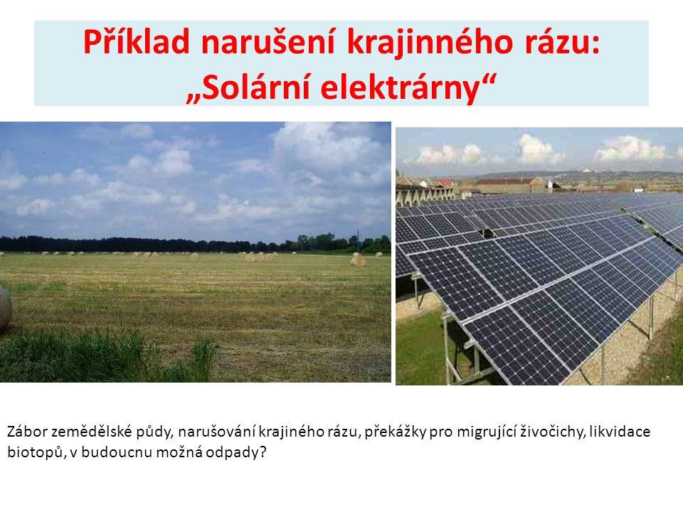 """Příklad narušení krajinného rázu: """"Solární elektrárny"""" Zábor zemědělské půdy, narušování krajiného rázu, překážky pro migrující živočichy, likvidace b"""